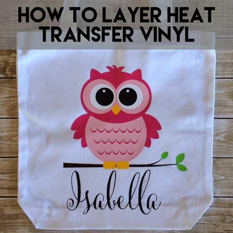 Layering Heat Transfer Vinyl | How to layer Heat Transfer Vinyl