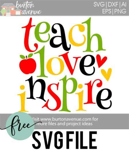 Download Free Svg Cut File Teach Love Inspire Burton Avenue