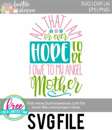 Free Svg Cut File All That I Am I Owe To My Mother Burton Avenue