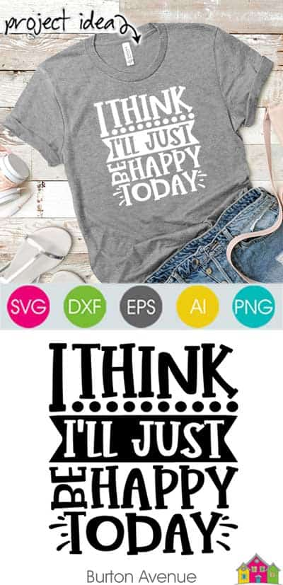 I Think I'll Just Be Happy Today SVG File